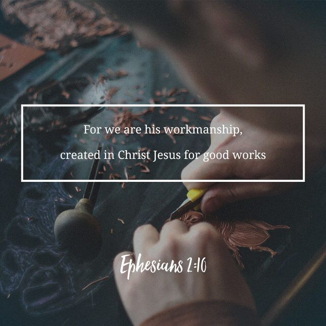 For we are God's masterpiece. He has created us anew in Christ Jesus, so we can do the good things he planned for us long ago. ‭‭Ephesians‬ ‭2:10‬‬