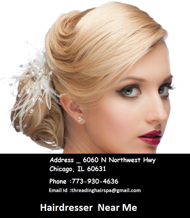 Hairdresser Services Near Me At a party you want to look new spectacular. If you really want to stand out you might visit Threading Hair & Spa Salon, it's a best destination. Hair Salon Services. Threading Hair and Spa salon is top salon in Chicago offering hair services ranging from haircuts for women, men and children to bridal formal finishing, hair extensions, highlights and Avedahair coloring, conditioning treatments and much more.
