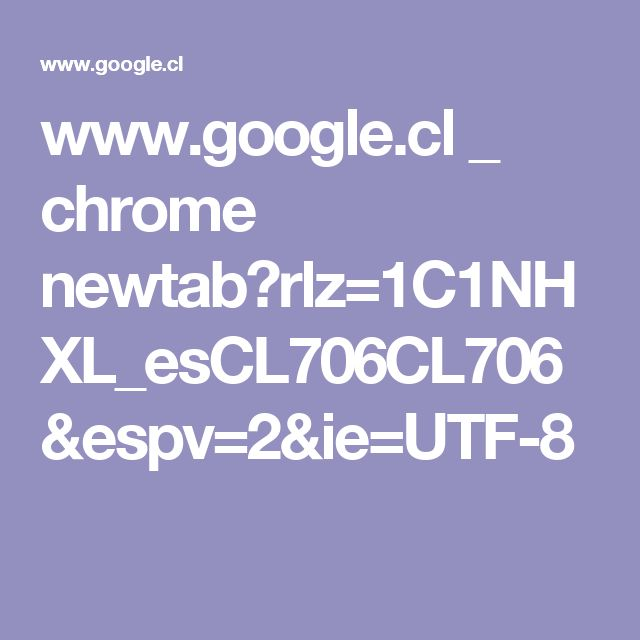 www.google.cl _ chrome newtab?rlz=1C1NHXL_esCL706CL706&espv=2&ie=UTF-8