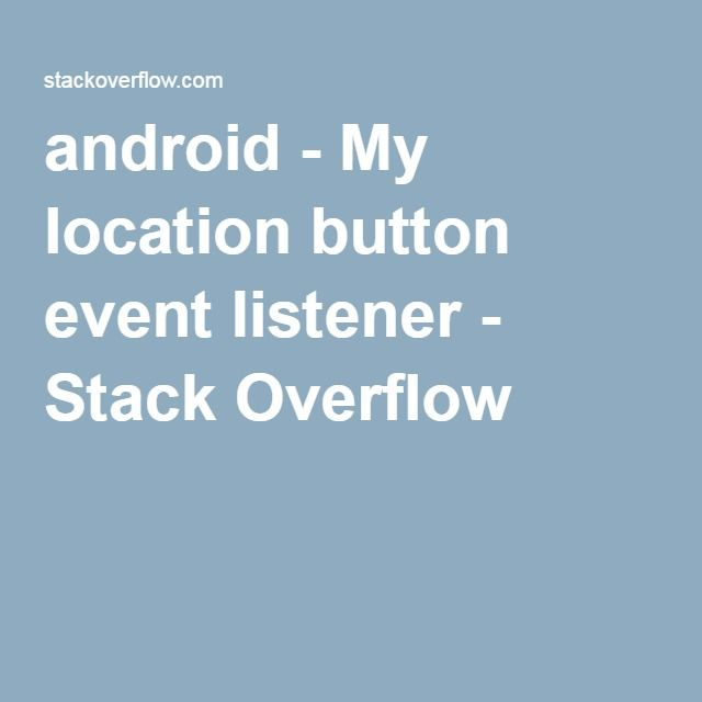 android - My location button event listener - Stack Overflow