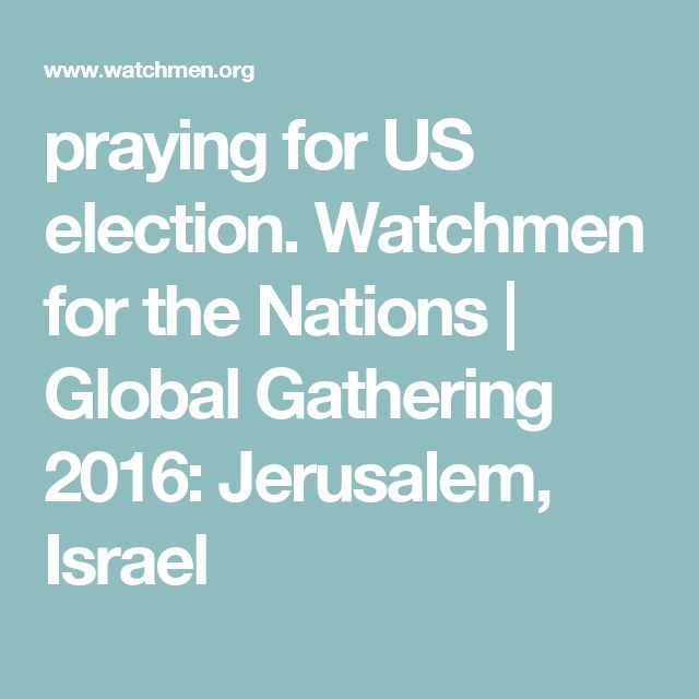 praying for US election. Watchmen for the Nations   Global Gathering 2016: Jerusalem, Israel