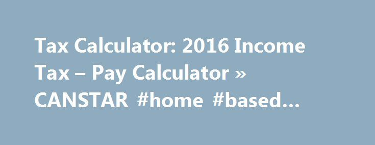 Tax Calculator: 2016 Income Tax – Pay Calculator » CANSTAR #home #based #income http://income.remmont.com/tax-calculator-2016-income-tax-pay-calculator-canstar-home-based-income/  #taxable income calculator # Tax Pay Calculator How much do you have to earn to pay tax? You have to pay income tax on every dollar over $18,200 that you earn; earnings below that are tax-free. In addition to the rates in the table above, most taxpayers are also charged a Medicare levy of 2%, […]