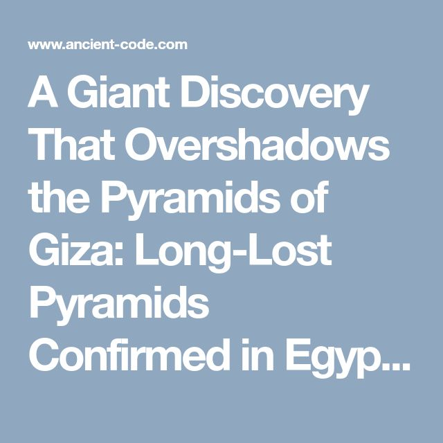 A Giant Discovery That Overshadows the Pyramids of Giza: Long-Lost Pyramids Confirmed in Egypt   Ancient Code