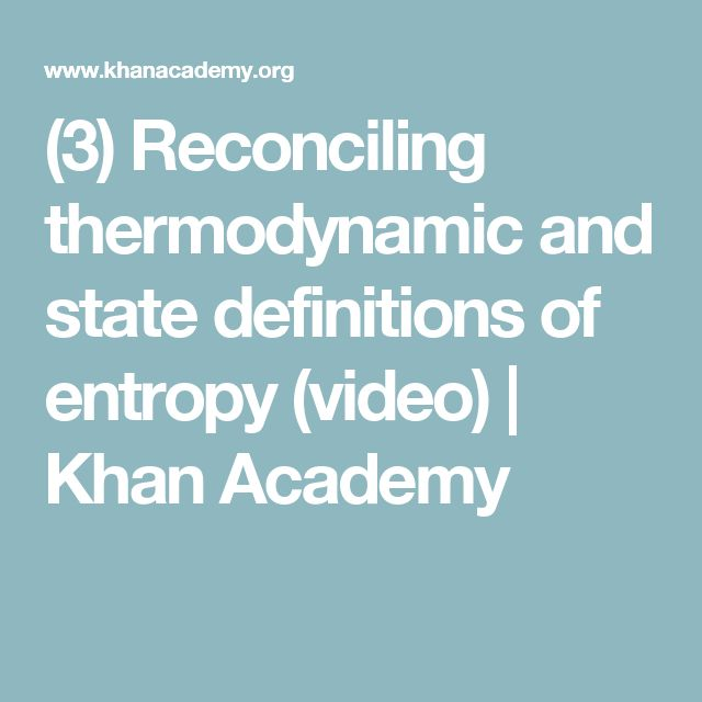(3) Reconciling thermodynamic and state definitions of entropy (video) | Khan Academy