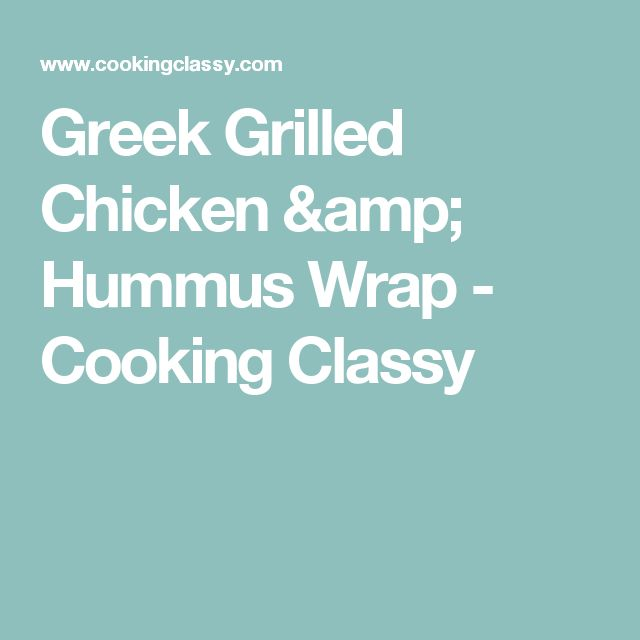 Greek Grilled Chicken & Hummus Wrap - Cooking Classy