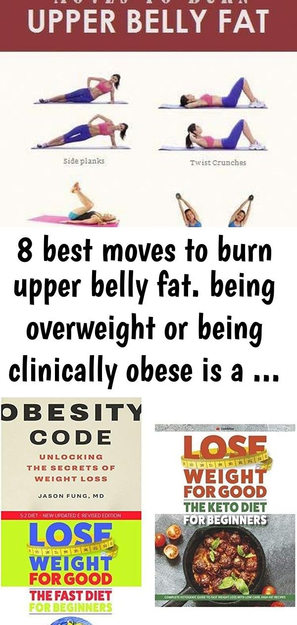 8 best moves to burn upper belly fat. being overweight or being clinically obese is a …   – meal p