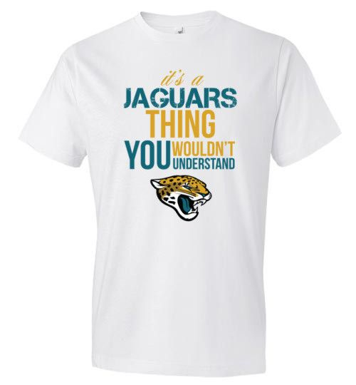 "It's a ""JAGUARS"" thing - Shirt"