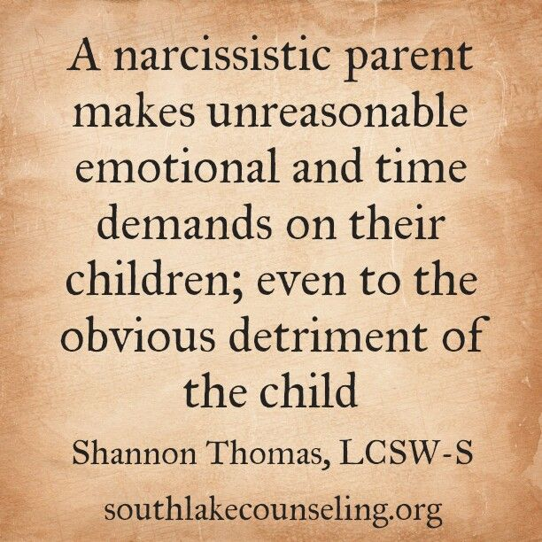 A narcissistic parent makes unreasonable emotional and time demands on their children; even to the obvious detriment of the child.