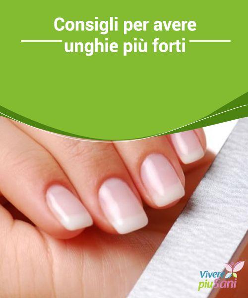 Consigli per avere unghie più #forti   Consigli e #rimedi a base di prodotti #naturali per rendere le #unghie più sani e forti