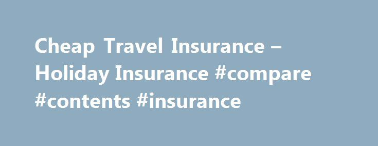 Cheap Travel Insurance – Holiday Insurance #compare #contents #insurance http://insurances.remmont.com/cheap-travel-insurance-holiday-insurance-compare-contents-insurance/  #cheap holiday insurance # Travel Insurance Easy to Book Online UK, Europe Worldwide Cover Protected Single or Annual Multi Trips Cover Medical, Cancellation Baggage 24 Hour Emergency Assistance Holiday Insurance From Thomas Cook It is a good idea to make sure that all of your exciting holiday plans are backed up by a…
