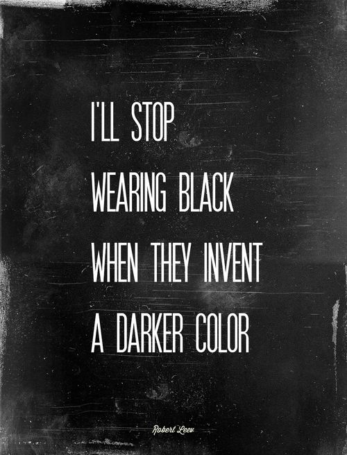 """I'll stop wearing black when they invent a darker color..""  #HelloBlack"