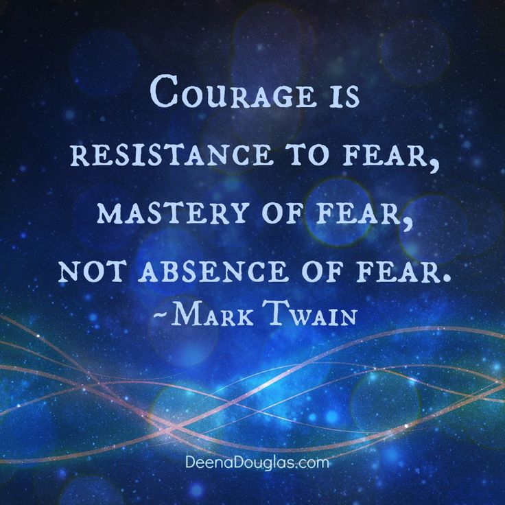 courage is resistance to fear mastery of fear Courage is resistance to fear, mastery of fear—not absence of fear except a creature be part coward, it is not a compliment to say he is brave it is merely a loose misapplication of the word ~mark twain.