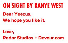 The unofficial video for Kanye West's 'On Sight' by Radar Studios. Please make it official.