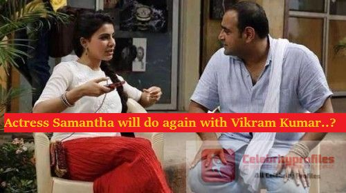 Actress Samantha will do again with Vikram Kumar..?