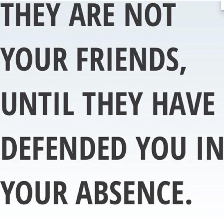 "always defend & back up my friends...that's why they're my FRIENDS...because i love them whether they are with me or not...never understood people who diss their ""friends"" behind their backs...if you don't like them so much then why are you friends with them?!"