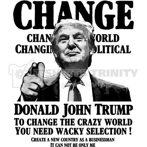 ドナルド トランプ Change the world    破竹の勢いでアメリカ大統領へと突き進むドナルド・トランプ。  ドナルド・トランプ支持者は言う「マンネリ化した政治にはもう飽き飽きだ!ドナルド・トランプにはビジネスマンとして国を動かしてほしい」  新しい未来へと向かう地球。この狂った世界を変えるには新しい選択が必要だ。普通では成り立たない。  今までにない斬新なアイデアそして行動こそが未来をつなぐ鍵になるのかもしれない。