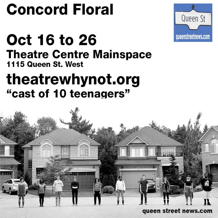Concord Floral - cast of 10 teenagers Oct 16  26, Theatre Centre Mainspace, 1115 Queen St. West, theatrewhynot.org      #Torontotheater #reviews #plays #theatre #toronto   #Theater #Acting #Playwright  http://theater-reviewed.com/