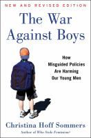 The war against boys : how misguided policies are harming our young men / Christina Hoff Sommers.