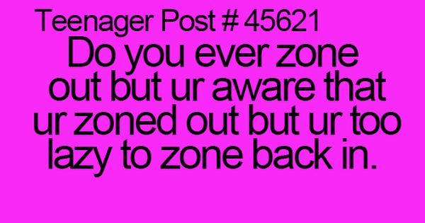 yes but I usually end up forcing myself to zone back in because I don't want to be considered crazy or creepy | True | Pinterest | Teaching, My life and Teenag…