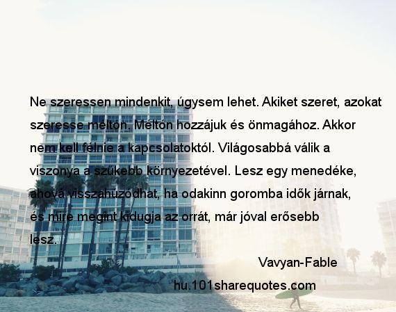Vavyan-Fable - Ne szeressen mindenkit, úgysem lehet. Akiket szeret, azokat…