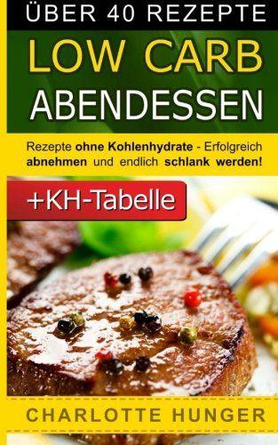 Rezepte ohne Kohlenhydrate: Low Carb Abendessen – Das Diaet-Kochbuch + Kohlenhydrate-Tabelle (Erfolgreich abnehmen und endlich schlank werden mit kohlenhydratarmer Ernaehrung! | DEUTSCH) von deinbuecherstore.de