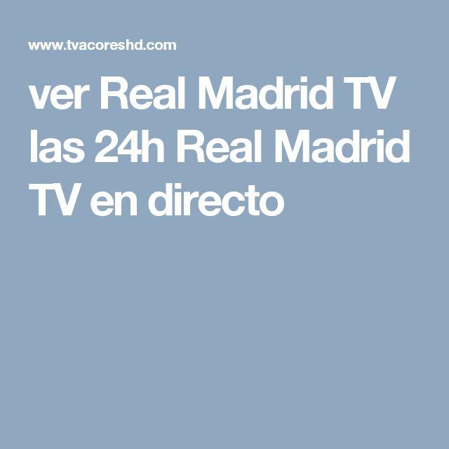 ver Real Madrid TV las 24h Real Madrid TV en directo