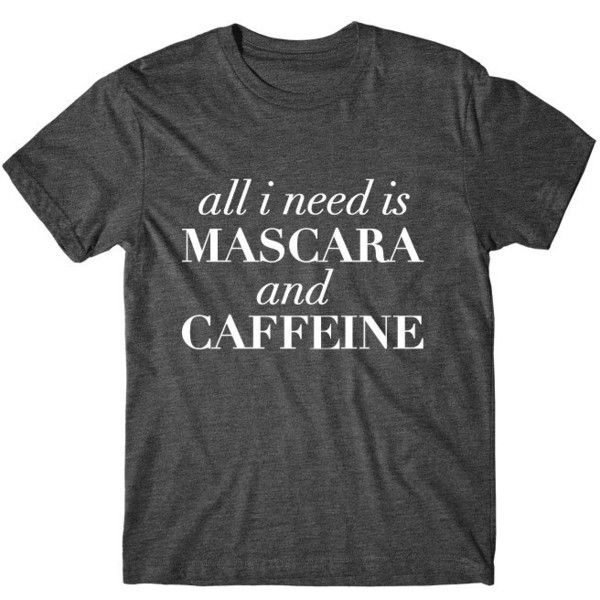 All I Need Is Mascara and Caffeine Graphic Tshirt Graphic Tee Womens... ($15) ❤ liked on Polyvore featuring tops, t-shirts, black, women's clothing, black shirt, graphic shirts, graphic t shirts, black sleeve shirt and black graphic tee