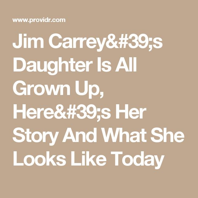 Jim Carrey's Daughter Is All Grown Up, Here's Her Story And What She Looks Like Today