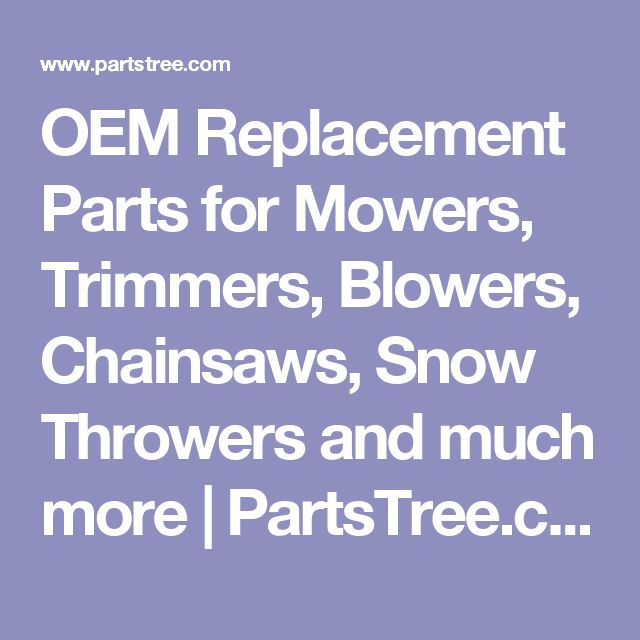 OEM Replacement Parts for Mowers, Trimmers, Blowers, Chainsaws, Snow Throwers and much more | PartsTree.com