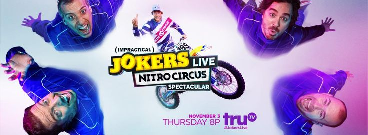 Impractical Jokers Live: Nitro Circus Spectacular     I got my tickets through Vet Tix. Going to love this show.