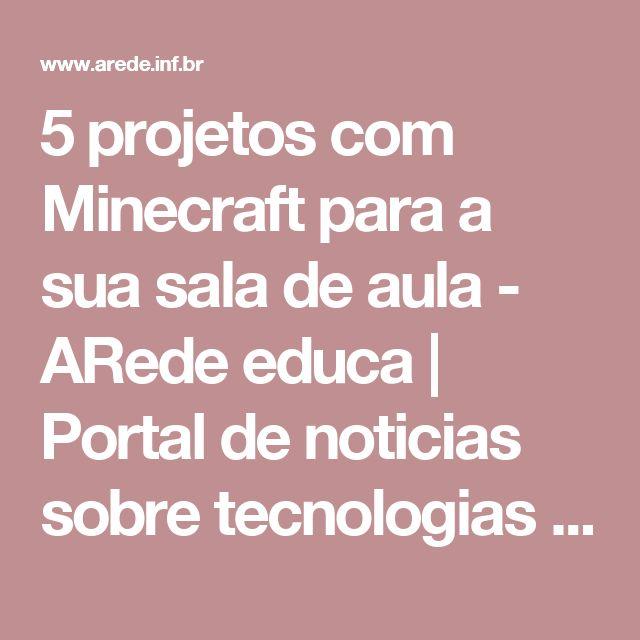 5 projetos com Minecraft para a sua sala de aula - ARede educa | Portal de noticias sobre tecnologias para educação