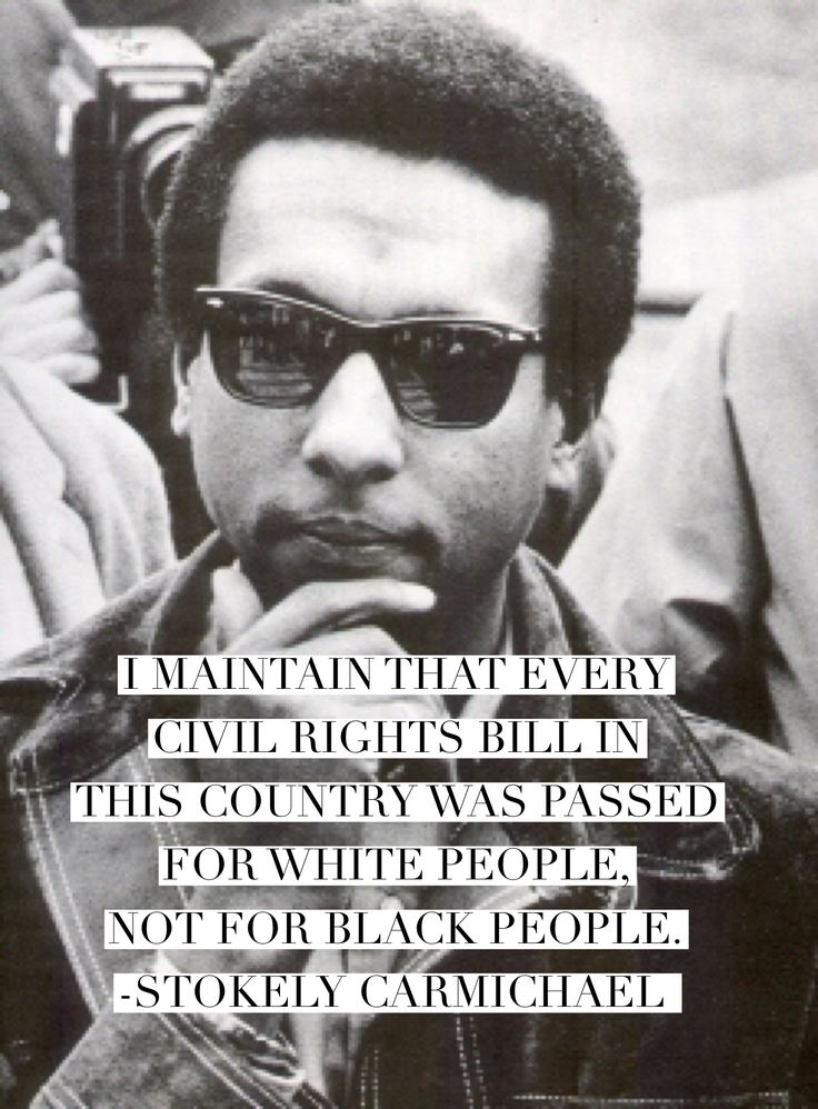 Stokely Carmichael quote black activist black history civil rights  I maintain that every civil rights bill in this country was passed for white people, not for black people. Stokely Carmichael