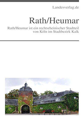 Rath/Heumar: Rath/Heumar ist ein rechtsrheinischer Stadtteil von Köln im Stadtbezirk Kalk. eBook: Landesverlag.de: Amazon.de: Kindle-Shop