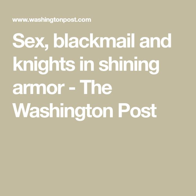 Sex, blackmail and knights in shining armor - The Washington Post
