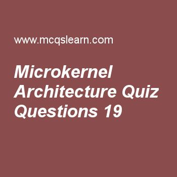 Practice microkernel architecture quizzes, operating systems quiz 19 to learn. Free operating system MCQs questions and answers to learn microkernel architecture MCQs with answers. Practice MCQs to test knowledge on microkernel architecture, consumable resources, basic elements, addressing in os worksheets.  Free microkernel architecture worksheet has multiple choice quiz questions as microkernel lends itself to, answer key with choices as computers, systems, distributed systems and...