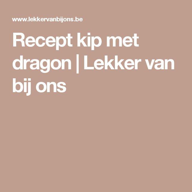 Recept kip met dragon | Lekker van bij ons