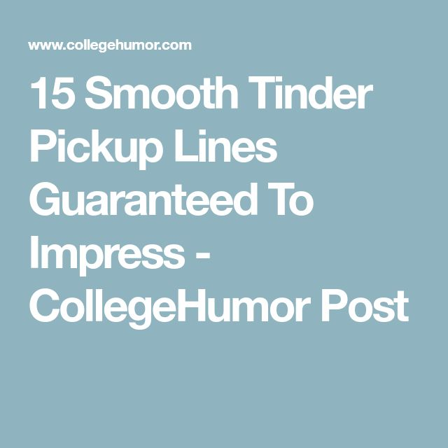 15 Smooth Tinder Pickup Lines Guaranteed To Impress - CollegeHumor Post