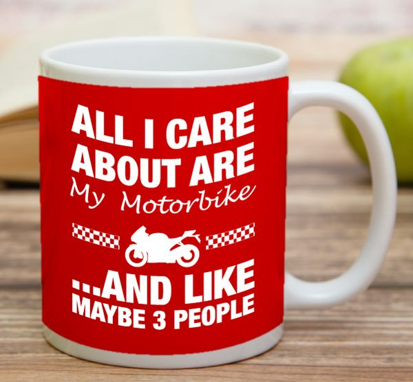 """All I Care About Is My Motorbike And Like Maybe 3 People""    High quality 11 oz ceramic mugs, microwave and dishwasher safe.   Delivery.  All mugs are custom printed within 2-3 working days and delivered within 3-5 working days.  Express delivery costs $4.95 for the first item or if buying 2 or more items delivery is FREE!"