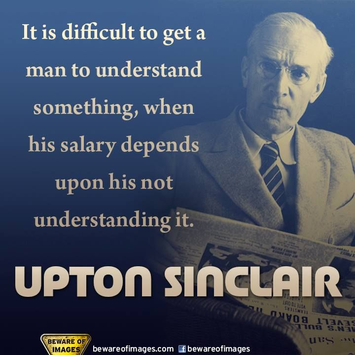 Upton Sinclair---The establishment doesn't want YOU to understand what democratic socialism is BECAUSE all the great minds of yesteryear, who made a difference and those of today who seek to make a difference, were democratic socialists. Funny that... #AmericanDemocraticSocialism