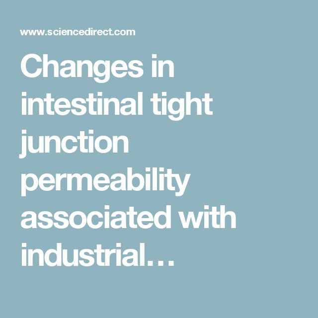 Changes in intestinal tight junction permeability associated with industrial…
