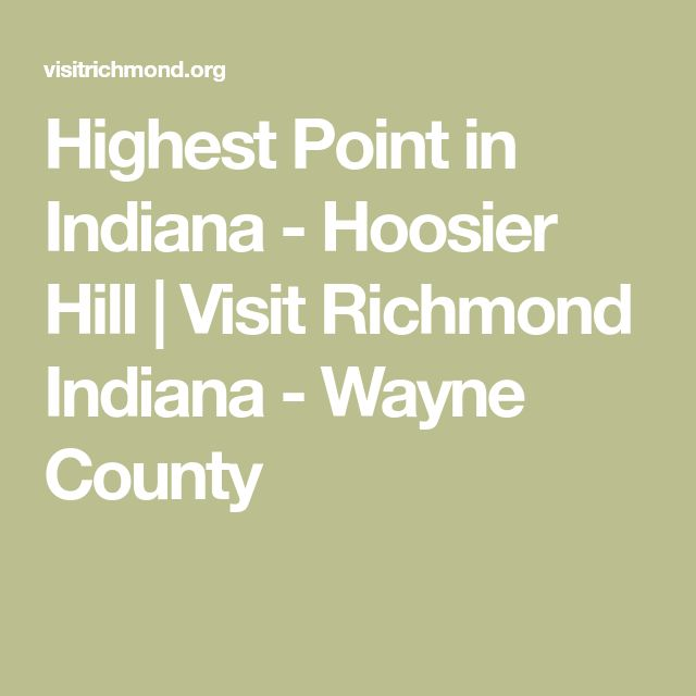 Highest Point in Indiana - Hoosier Hill | Visit Richmond Indiana - Wayne County