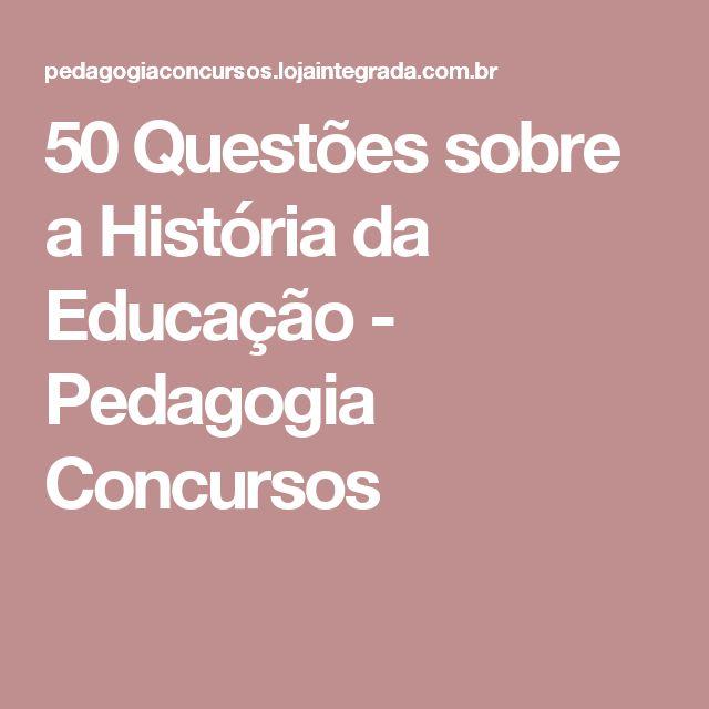 50 Questões sobre a História da Educação - Pedagogia Concursos