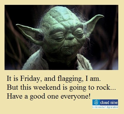 It is Friday, and flagging, I am.