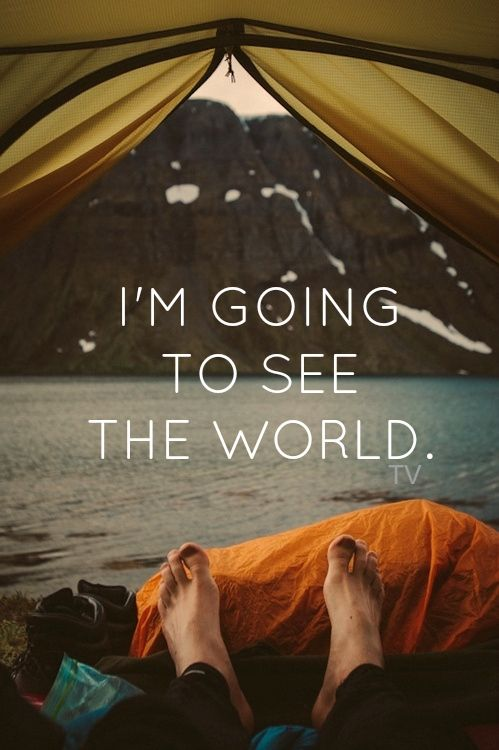 I am going to see the world! It's an adventure that never ends... :)