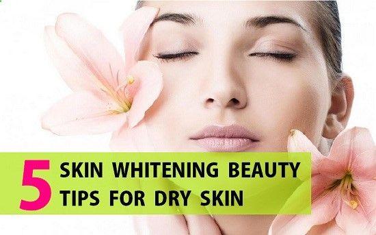 Beauty Tips for Fairness and Skin Whitening for Dry Skin