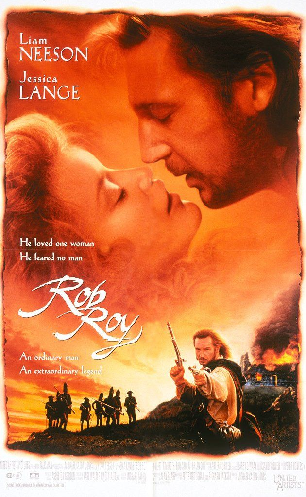 Directed by Michael Caton-Jones.  With Liam Neeson, Jessica Lange, John Hurt, Tim Roth. In the highlands of Scotland in the 1700s, Rob Roy tries to lead his small town to a better future, by borrowing money from the local nobility to buy cattle to herd to market. When the money is stolen, Rob is forced into a Robin Hood lifestyle to defend his family and honour.