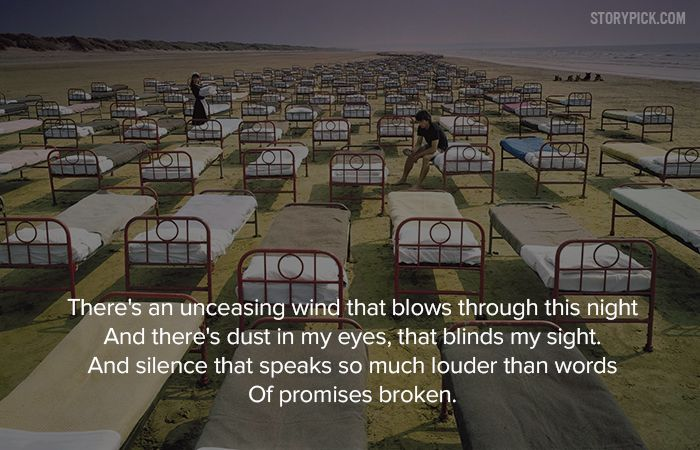 Sorrow is the closing track and this is the last line from Pink Floyd's 1987 album, A Momentary Lapse of Reason. This song goes with every mood, from the soft vocals to the hard power chords.