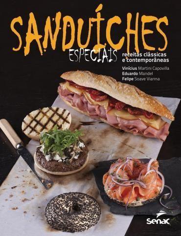 Sanduíches Especiais - Receitas Clássicas e Contemporâneas
