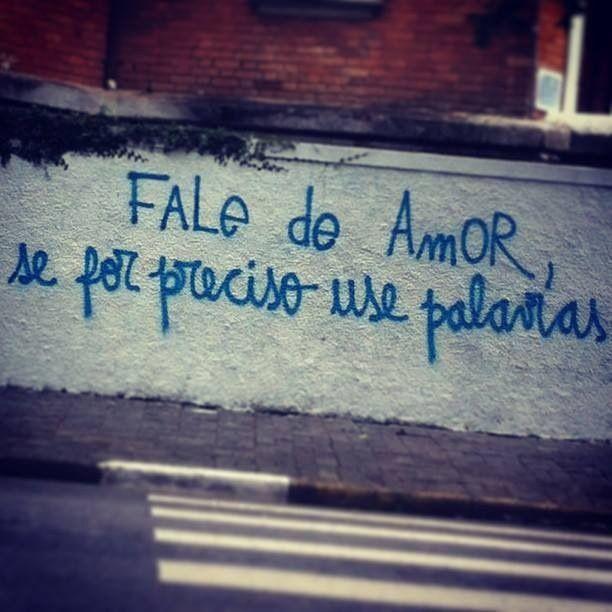 Fale do amor se for preciso use palavras. (São Francisco de Assis disse assim: Viva o Evangelho, se for preciso, use palavras)