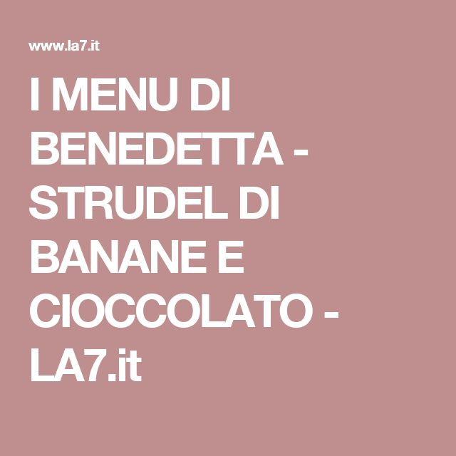 I MENU DI BENEDETTA - STRUDEL DI BANANE E CIOCCOLATO - LA7.it